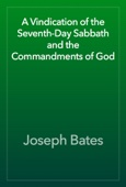 Joseph Bates - A Vindication of the Seventh-Day Sabbath and the Commandments of God artwork