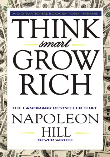 1 Think Smart Grow Rich The Landmark Bestseller that Napoleon Hill Never Wrote
