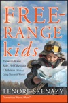 Free-Range Kids How To Raise Safe Self-Reliant Children Without Going Nuts With Worry