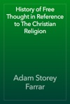 History Of Free Thought In Reference To The Christian Religion