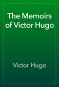 Victor Hugo - The Memoirs of Victor Hugo artwork
