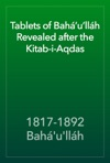 Tablets Of Bahullh Revealed After The Kitab-i-Aqdas