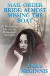 Mail Order Bride Almost Missing The Boat A Victorian Christian Romance