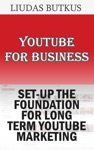 YouTube For Business Set-up The Foundation For Long Term YouTube Marketing