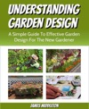 Understanding Garden Design A Simple Guide To Effective Garden Design For The New Gardener