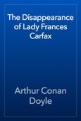 Arthur Conan Doyle - The Disappearance of Lady Frances Carfax artwork
