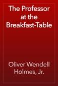 Oliver Wendell Holmes, Jr. - The Professor at the Breakfast-Table artwork