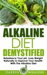 Alkaline Diet Demystified - Rebalance Your PH Lose Weight Naturally  Improve Your Health With The Alkaline Diet
