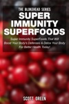 Super Immunity SuperFoods Super Immunity SuperFoods That Will Boost Your Bodys Defences Detox Your Body For Better Health Today