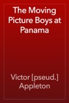 The Moving Picture Boys At Panama