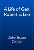 John Esten Cooke - A Life of Gen. Robert E. Lee artwork