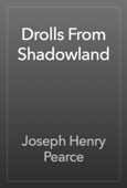 Joseph Henry Pearce - Drolls From Shadowland artwork