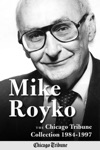Mike Royko The Chicago Tribune Collection 1984-1997