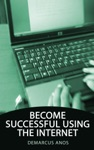 Become Successful Using The Internet