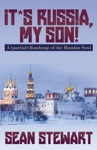 Its Russia My Son A Partial Roadmap Of The Russian Soul