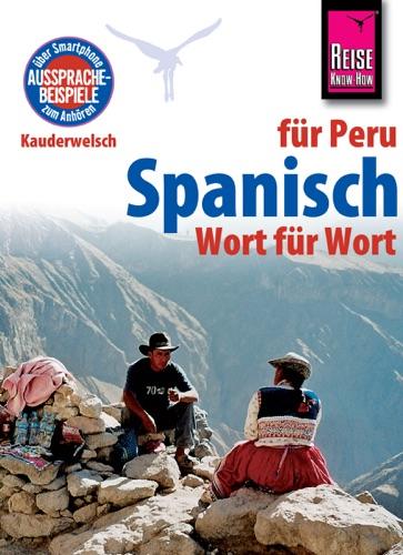 Reise Know-How Kauderwelsch Spanisch fr Peru - Wort fr Wort Kauderwelsch-Sprachfhrer Band 135