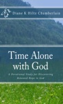 Time Alone With GodA Devotional Study For Discovering Renewed Hope In God