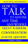 How To Talk To Anyone Any Time Anywhere Great Random Conversation Starter Questions