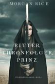 Ritter, Thronerbe, Prinz (Für Ruhm und Krone – Buch 3)