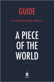 GUIDE TO CHRISTINA BAKER KLINE'S A PIECE OF THE WORLD BY INSTAREAD