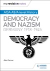 My Revision Notes AQA ASA-level History Democracy And Nazism Germany 19181945