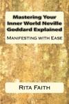 Mastering Your Inner World Neville Goddard Explained Manifesting With Ease