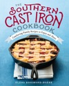 The Southern Cast Iron Cookbook Comforting Family Recipes To Enjoy And Share
