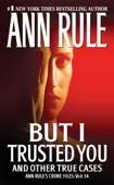 Ann Rule - But I Trusted You Grafik