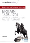 My Revision Notes Edexcel ASA-level History Britain 1625-1701 Conflict Revolution And Settlement