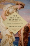 For The Most Beautiful A Novel Of The Women Of Troy