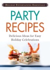 Holiday Entertaining Essentials Party Recipes