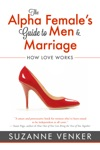 The Alpha Females Guide To Men And Marriage How Love Works
