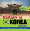 History Of Korea For Kids A History Series - Children Explore Histories Of The World Edition