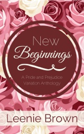 NEW BEGINNINGS: A PRIDE AND PREJUDICE VARIATION ANTHOLOGY
