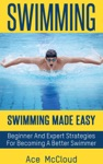 Swimming Swimming Made Easy Beginner And Expert Strategies For Becoming A Better Swimmer