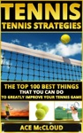Tennis Tennis Strategies The Top 100 Best Things That You Can Do To Greatly Improve Your Tennis Game