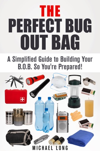 The Perfect Bug Out Bag A Simplified Guide to Building Your BOB So Youre Prepared