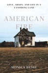 American Fire Love Arson And Life In A Vanishing Land