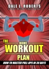 The Home Workout Plan How To Master Pull-Ups In 30 Days Fitness Short Reads Book 2