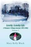 Lovely Lonely Life A Womans Village Journal 1973-1982 Volume I
