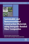 Sustainable And Nonconventional Construction Materials Using Inorganic Bonded Fiber Composites