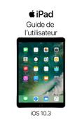 Guide de l'utilisateur de l'iPad pour iOS 10.3