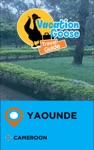 Vacation Goose Travel Guide Yaounde Cameroon