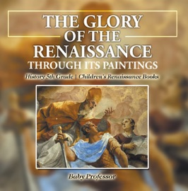 THE GLORY OF THE RENAISSANCE THROUGH ITS PAINTINGS : HISTORY 5TH GRADE  CHILDRENS RENAISSANCE BOOKS