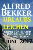 Urlaubsleichen Juni 2017 - Krimis für Strand und Urlaub auf 1052 Seiten