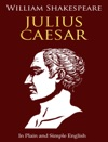 Julius Caesar - In Plain And Simple English A Modern Translation And The Original Version