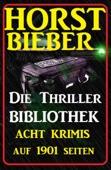 Acht Krimis auf 1901 Seiten: Horst Bieber - Die Thriller Bibliothek