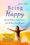Being Happy Even When You Dont Get What You Want The Truth About Manifesting And Desires