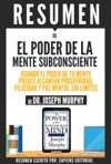 El Poder De La Mente Subconsciente Usando El Poder De Tu Mente Puedes Alcanzar Prosperidad Felicidad Y Paz Mental Sin Limites - Resumen Del Libro De Dr Joseph Murphy