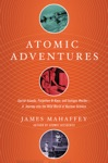 Atomic Adventures Secret Islands Forgotten N-Rays And Isotopic Murder A Journey Into The Wild World Of Nuclear Science